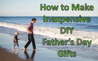 How to Make Inexpensive DIY Fathers Day Gifts